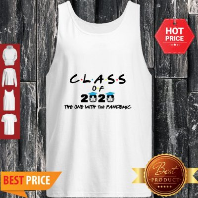 Coronavirus Class Of 2020 The One With The Pandemic Tank Top