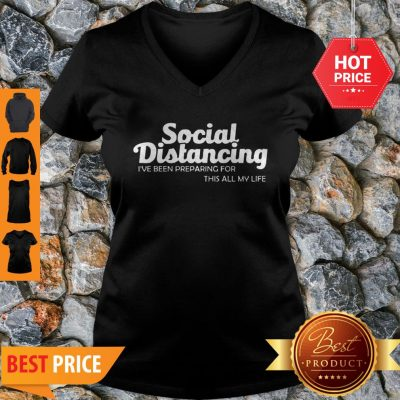 Social Distancing I've Been Preparing For This All My Life V-Neck