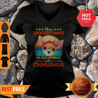 Never Underestimate An Old A Chihuahua Vintage V-Neck