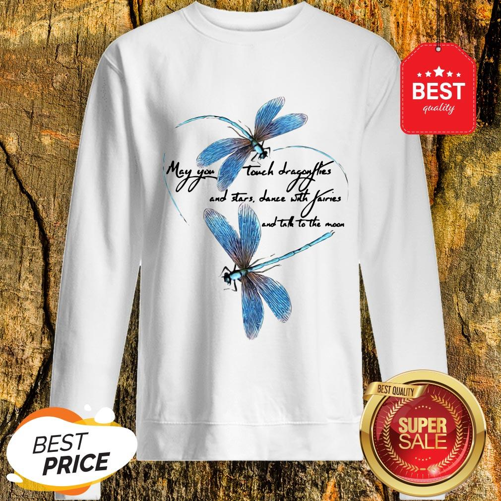 May You Touch Dragonflies And Stars Dance With Fairies And Moon Sweatshirt