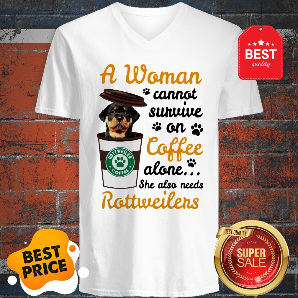 A Woman Cannot Survive On Coffee Alone She Also Rottweilers V-Neck