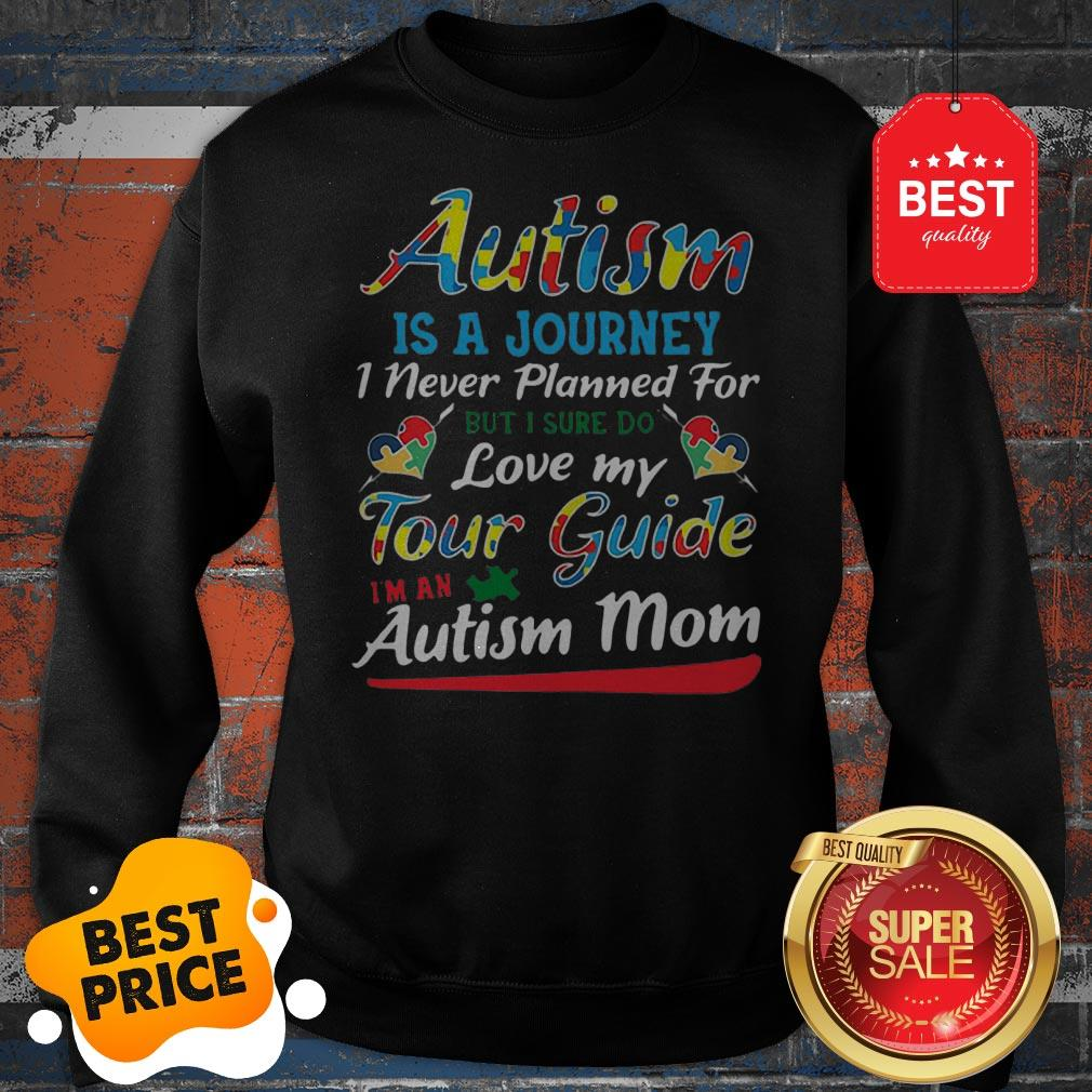 Autism Is A Journey I Never Planned For Tour Guide Autism Mom Sweatshirt
