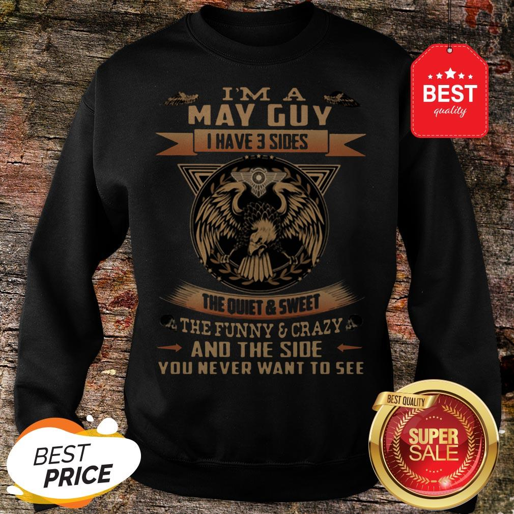 Eagle I'm A May Guy I Have 3 Sides The Quiet And Sweet The Funny Sweatshirt
