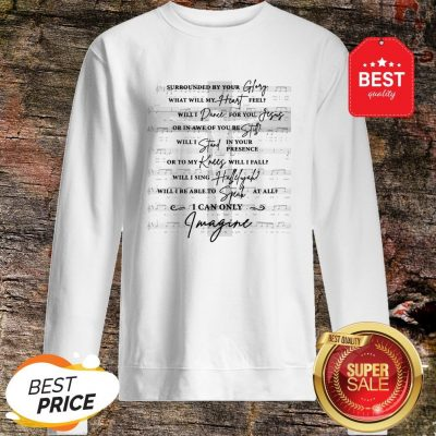 Jesus Surrounded Your Glory What Will My Heart Feel Sweatshirt