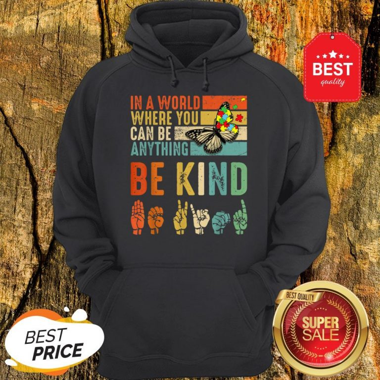Butterfly Autism Be Kind In World Where You Can Be Anything Hoodie