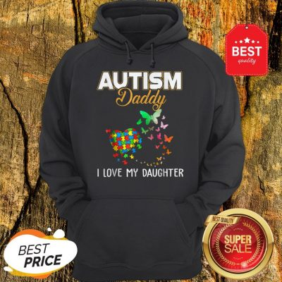 Butterfly Autism Daddy I Love My Daughter Autism Awareness Hoodie