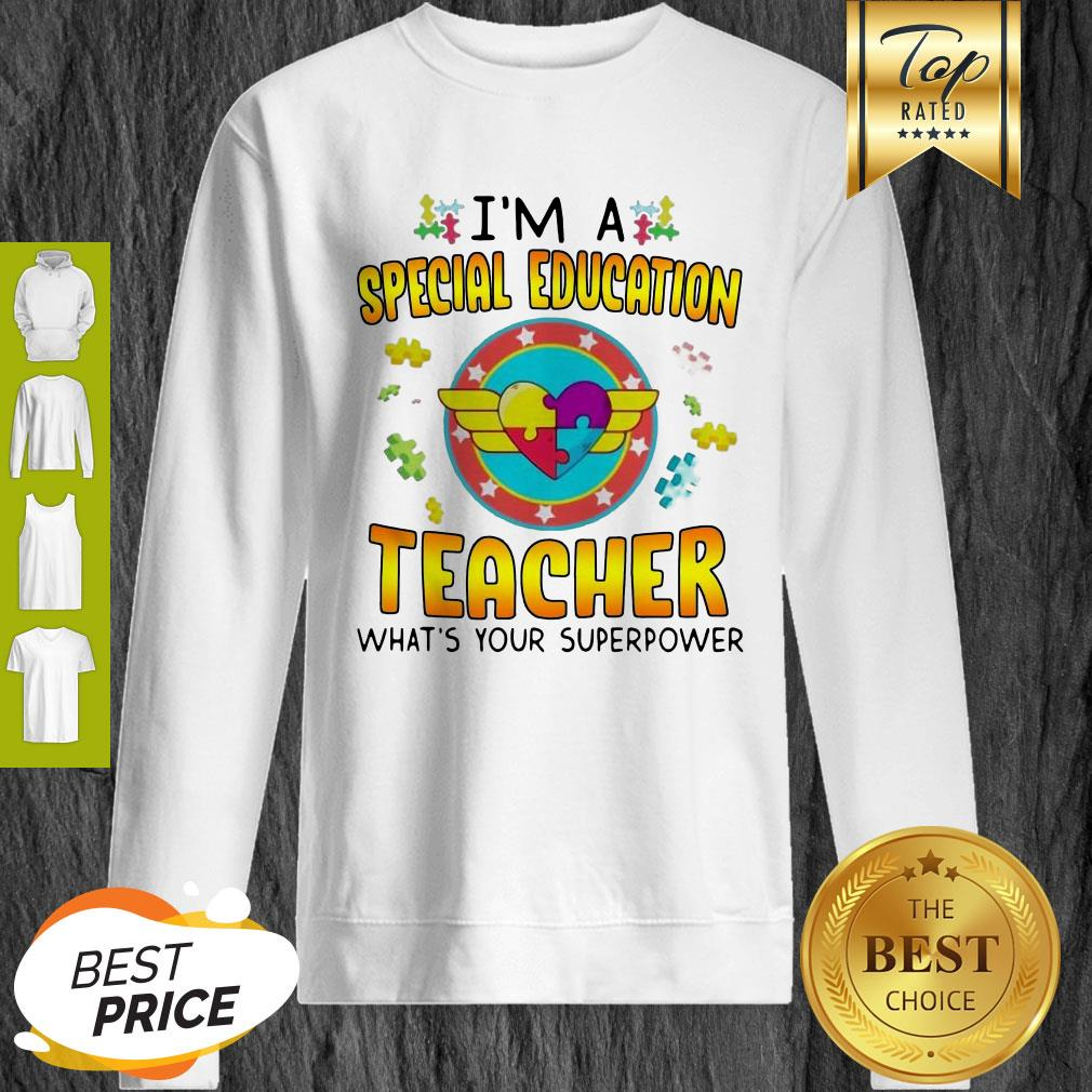 Autism I'm A Special Education Teacher What's Your Superpower Sweatshirt