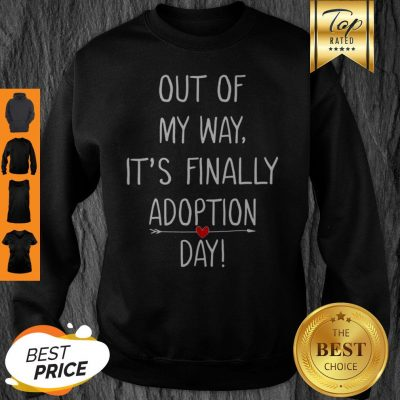 Beautiful Out Of My Way It's Finally Adoption Day For Mothers Sweatshirt