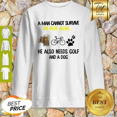 A Man Cannot Survive On Beer Alone He Also Needs Cycling And A Dog Paw Sweatshirt