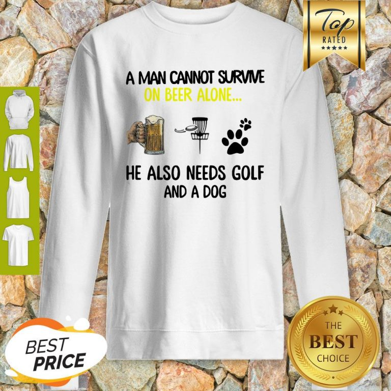 A Man Cannot Survive On Beer Alone He Also Needs Disc Golf And A Dog Sweatshirt