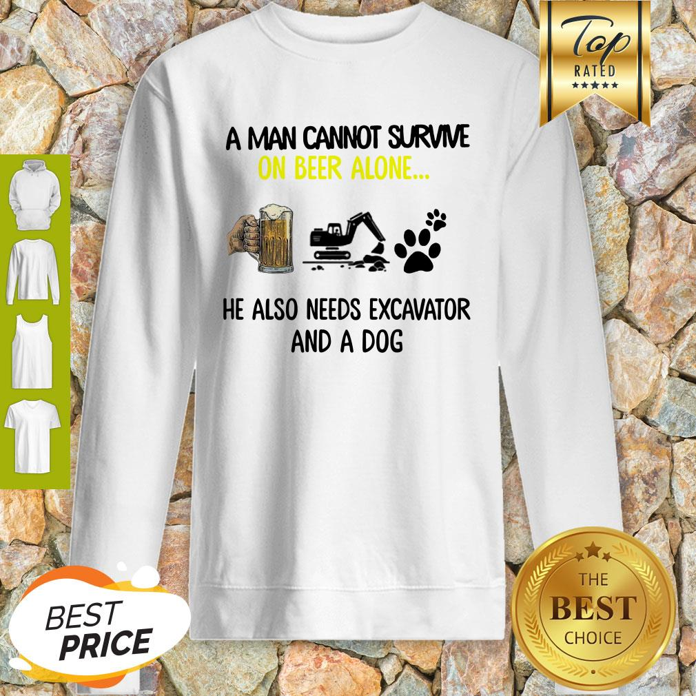 A Man Cannot Survive On Beer Alone He Also Needs Excavator And A Dog Paw Sweatshirt