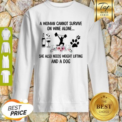 A Woman Cannot Survive On Wine Alone She Also Needs Weight Lifting And Dog Paw Flower Sweatshirt
