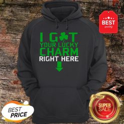 I Got Your Lucky Charm Right Here St. Patrick's Day Shamrock Hoodie