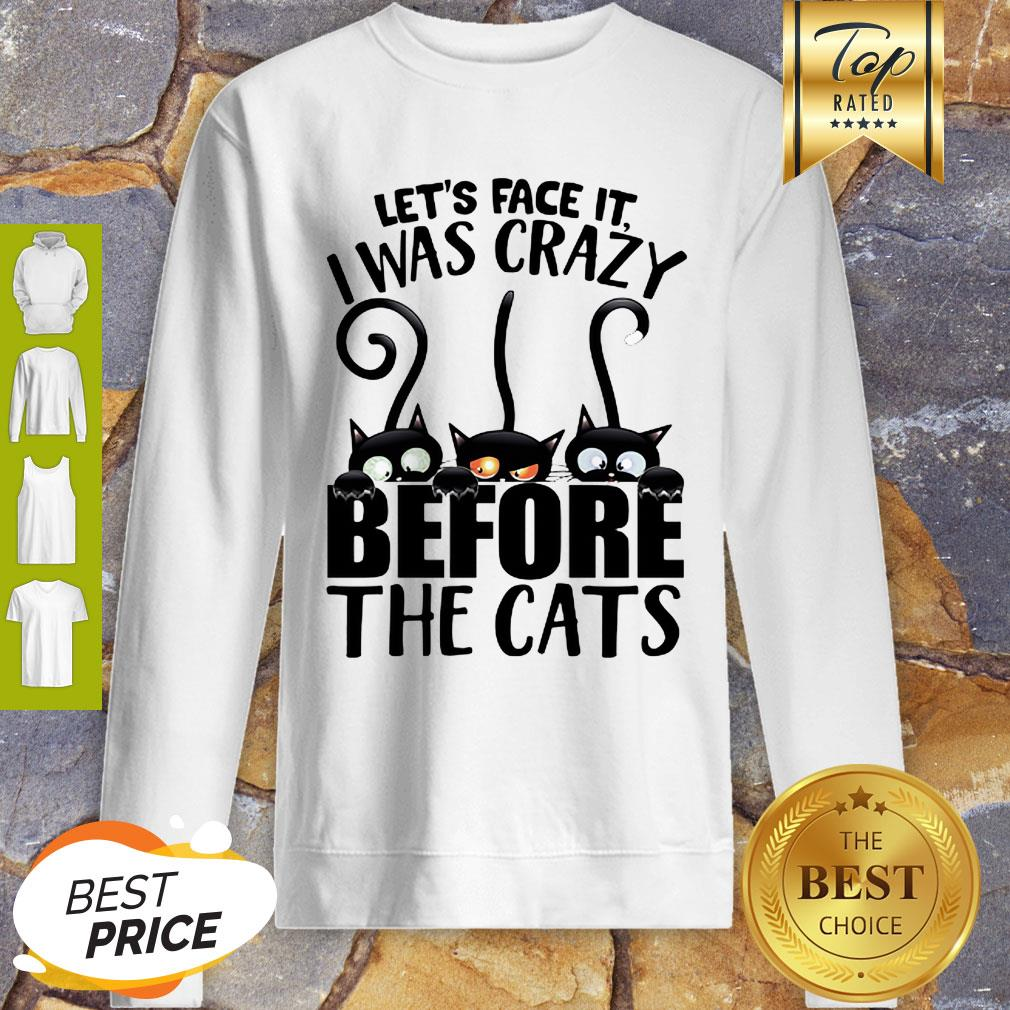Black Cat Let's Face It I Was Crazy Before The Cats Sweatshirt