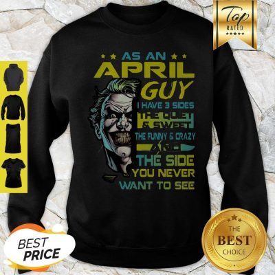 Joker As An April Guy I Have 3 Sides The Quiet And Sweet The Funny Sweatshirt