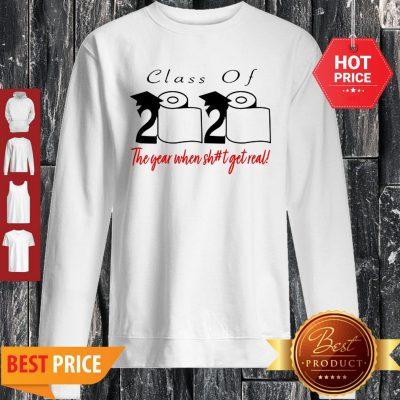 Coronavirus Class Of 2020 The Year When Shit Got Real Sweatshirt