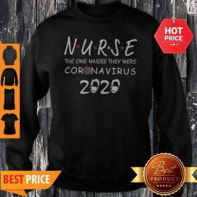 Nurse The One Where They Were Coronavirus 2020 Sweatshirt