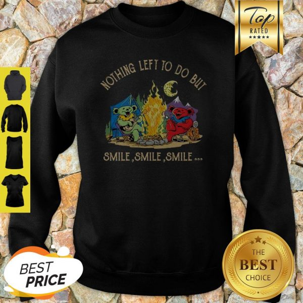Campfire Nothing Left To Do But Smile Smile Smile Sweatshirt