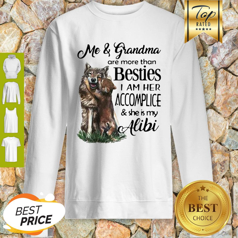 Me And Grandma Are More Than Besties I Am Her Accomplice And She Is My Alibi Sweatshirt