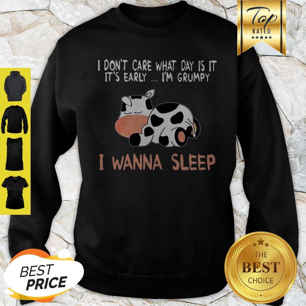 Cow I Don't Care What Day Is It It's Early I'm Grumpy I Wanna Sleep Sweatshirt