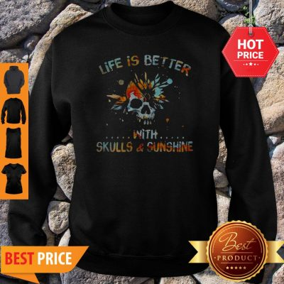 Life Is Better With Skulls And Sunshine Art Special Version Sweatshirt