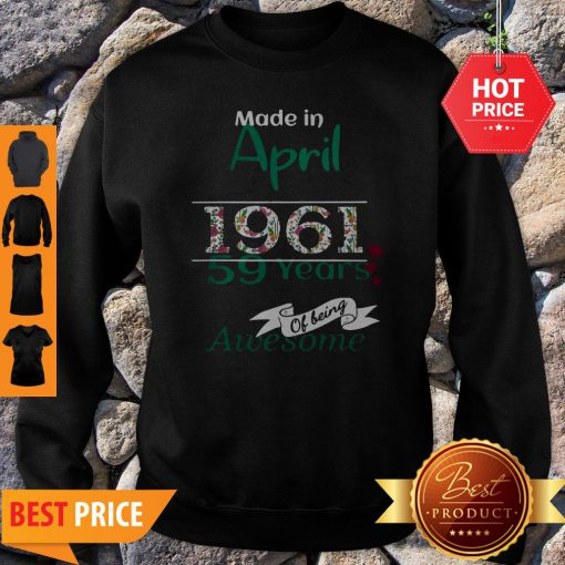 Made In April 1961 59 Years Of Being Awesome Sweatshirt