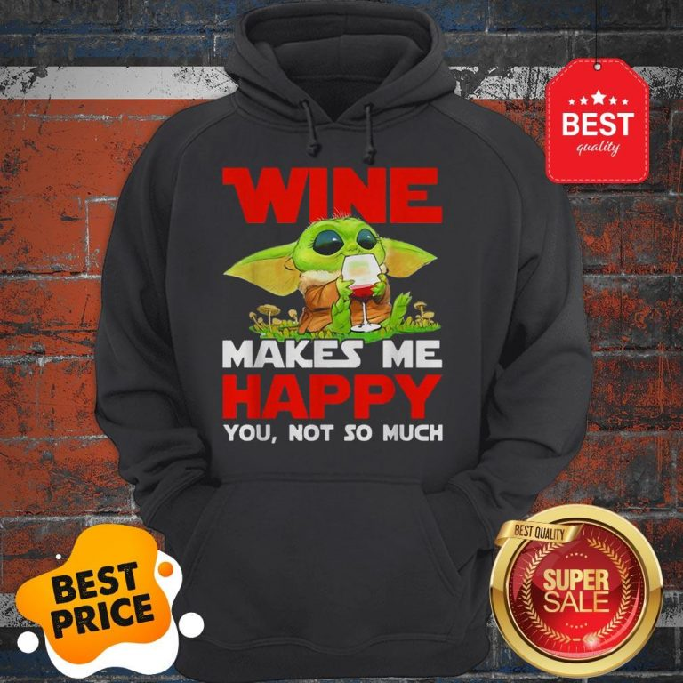 Baby Yoda Drink Wine Makes Me Happy You Not So Much Star Wars Hoodie