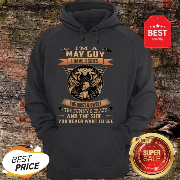 Eagle I'm A May Guy I Have 3 Sides The Quiet And Sweet The Funny Hoodie