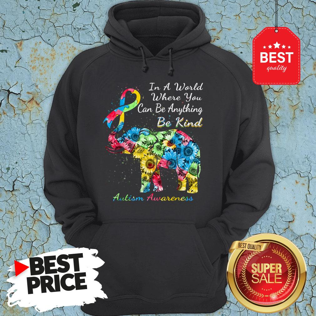 Autism Awareness Sunflower Elephant In A World Where You Can Be Anything Be Kind Hoodie