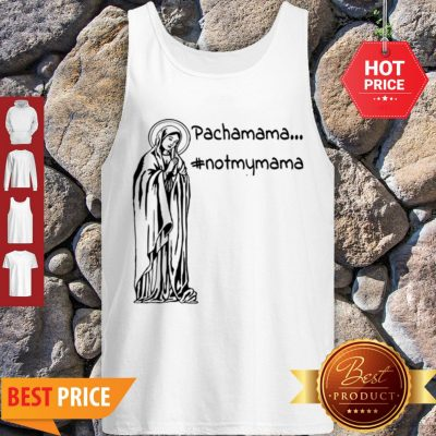 Official Pachamama – Not My Mama By Brightinspired Tank Top