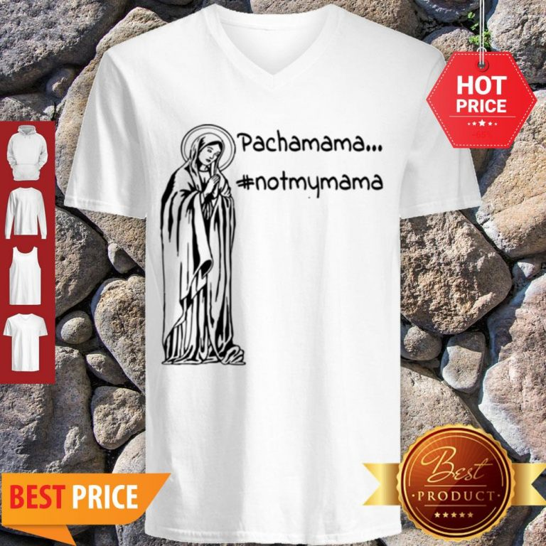 Official Pachamama – Not My Mama By Brightinspired V-neck
