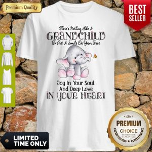 Elephant There's Nothing Like A Grandchild To Put A Smile On Your Face Shirt