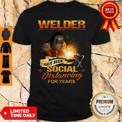 Official Welder I Have Been Social Distancing For Years Shirt