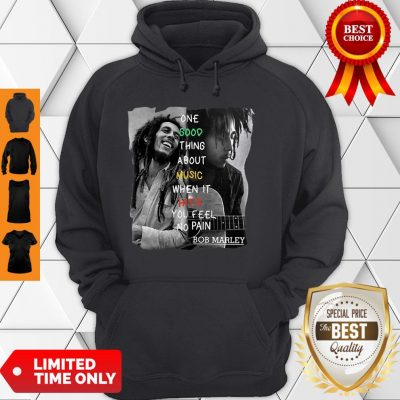 One Good Thing About Music When It Hits You Feel No Pain Bob Marley Hoodie