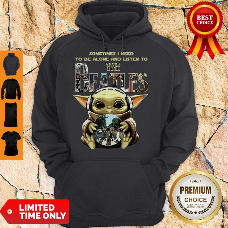 Baby Yoda Sometimes I Need To Be Alone And Listen To The Beatles Hoodie