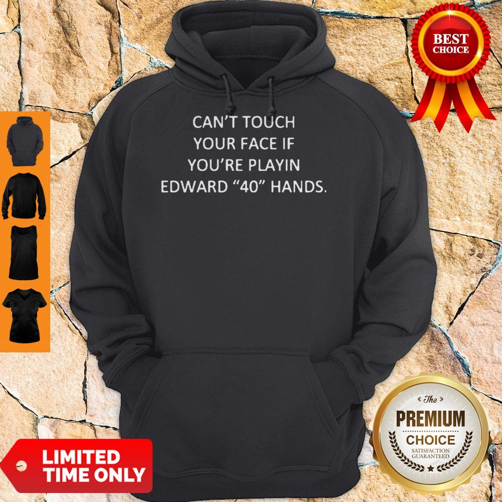 Cant Touch Your Face If You're Playing Edward 40 Hands Hoodie