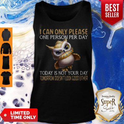 Owl Today Is Not Your Day Tomorrow Doesn't Look Good Either Tank Top