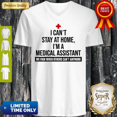 I Can't Stay At Home I'm A Medical Assistant V-Neck