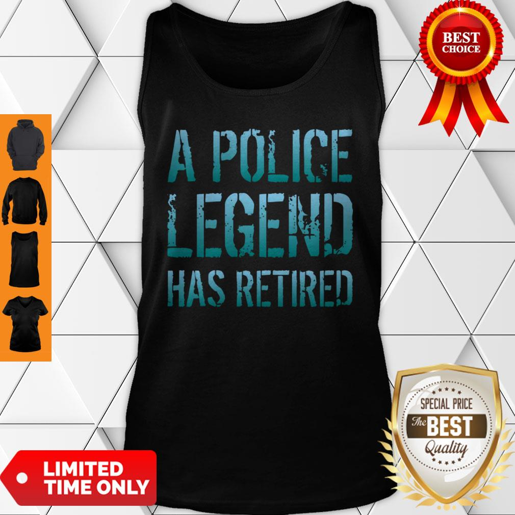 A Police Legend Has Retired Retiring Officer Retirement Gift Pullover Tank Top