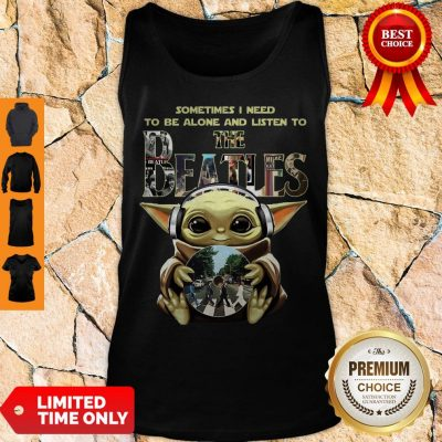 Baby Yoda Sometimes I Need To Be Alone And Listen To The Beatles Tank Top