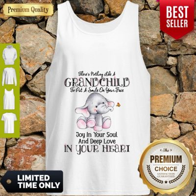 Elephant There's Nothing Like A Grandchild To Put A Smile On Your Face Tank Top