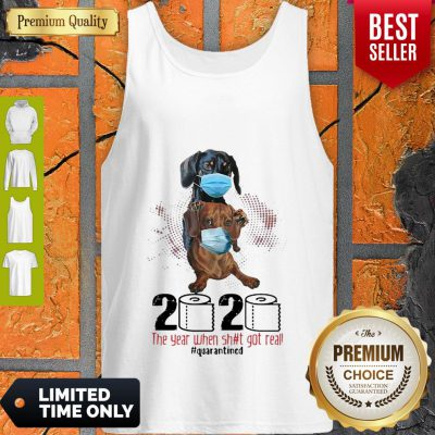 Dachshunds 2020 The Year When Shit Got Real Quarantined Covid-19 Tank Top