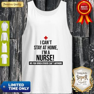 Official I Can't Stay At Home I'm A Nurse Tank Top