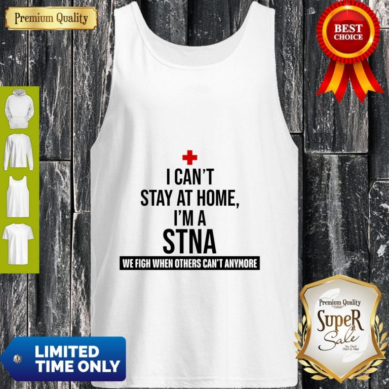 Official I Can't Stay At Home I'm A STNA Nurse Tank Top