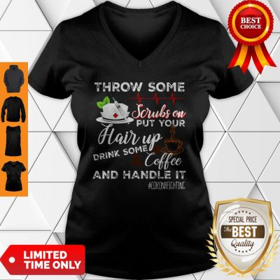 Throw Some Scrubs On Put Your Hair Up Drink Some Coffee And Handle It Corona Fighting V-Neck