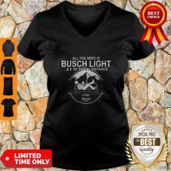 All You Need Is Busch Light And Six Feet Of Social Distance V-Neck
