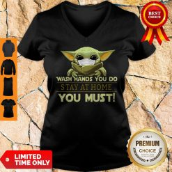 Baby Yoda Wash Hands You Do Stay At Home You Must V-Neck