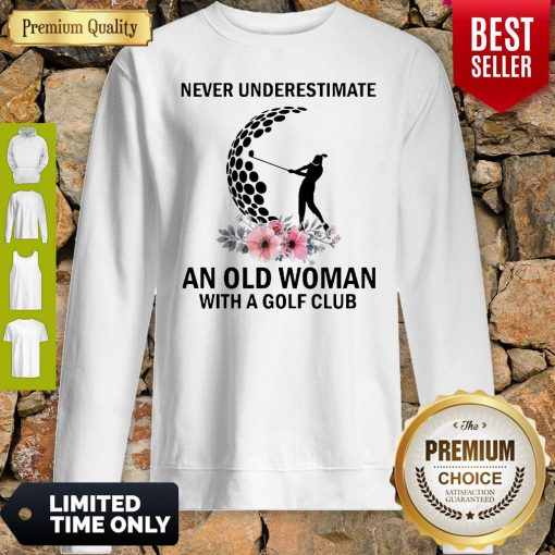 Never Underestimate An Old Woman With A Golf Club Sweatshirt