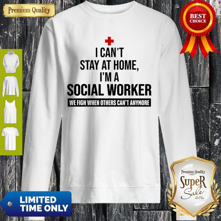 I Can't Stay At Home I'm A Social Worker We Fight Sweatshirt