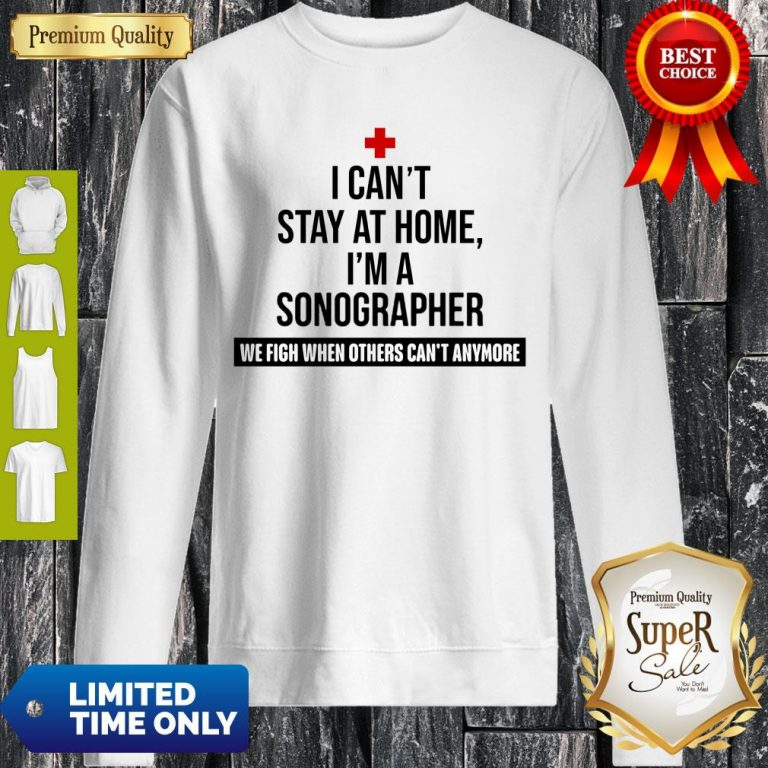 I Can't Stay At Home I'm A Sonographer Sweatshirt